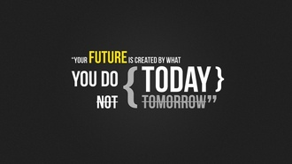 Your future is created by what you do today, ���� ������� ��������� ���