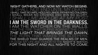 come, light, live, walls, night, sword, guards, game of thrones, glory, honor, father, death